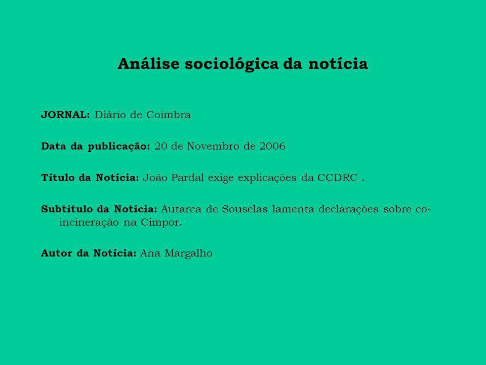 Análise sociológica da notícia JORNAL: Diário de Coimbra Data da publicação: 20 de Novembro de 2006 Título da Notícia: João Pardal exige explicações da CCDRC.