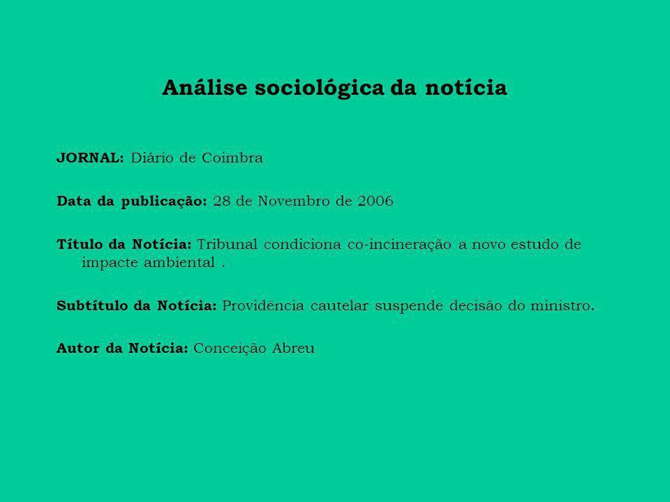 Análise sociológica da notícia JORNAL: Diário de Coimbra Data da publicação: 28 de Novembro de 2006 Título da Notícia: Tribunal condiciona co-incineração a novo estudo de impacte ambiental.