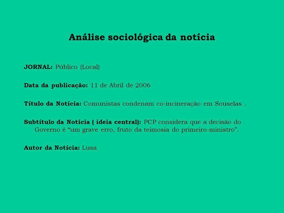 Análise sociológica da notícia JORNAL: Público (Local) Data da publicação: 11 de Abril de 2006 Título da Notícia: Comunistas condenam co-incineração em Souselas.