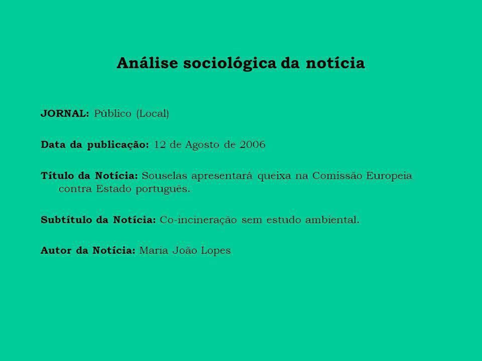 Análise sociológica da notícia JORNAL: Público (Local) Data da publicação: 12 de Agosto de 2006 Título da Notícia: Souselas apresentará queixa na Comissão Europeia contra Estado português.