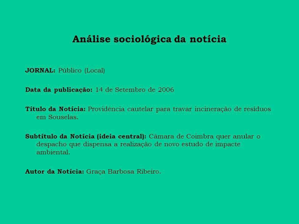 Análise sociológica da notícia JORNAL: Público (Local) Data da publicação: 14 de Setembro de 2006 Título da Notícia: Providência cautelar para travar incineração de resíduos em Souselas.