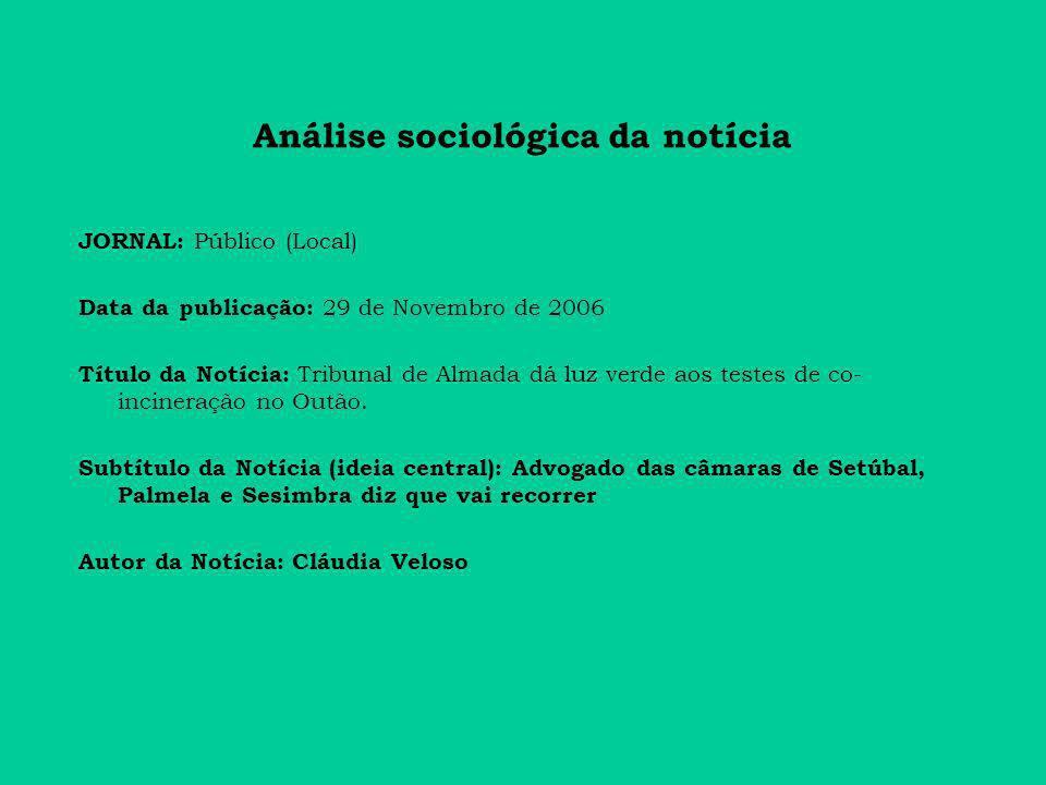 Análise sociológica da notícia JORNAL: Público (Local) Data da publicação: 29 de Novembro de 2006 Título da Notícia: Tribunal de Almada dá luz verde aos testes de co- incineração no Outão.