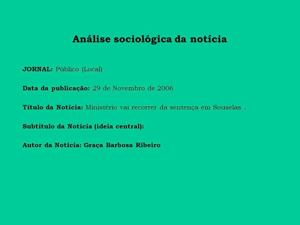 Análise sociológica da notícia JORNAL: Público (Local) Data da publicação: 29 de Novembro de 2006 Título da Notícia: Ministério vai recorrer da sentença em Souselas.