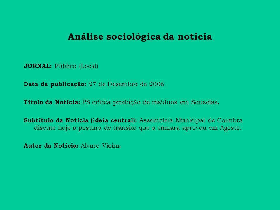Análise sociológica da notícia JORNAL: Público (Local) Data da publicação: 27 de Dezembro de 2006 Título da Notícia: PS crítica proibição de resíduos em Souselas.
