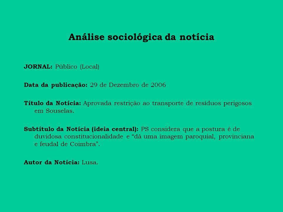 Análise sociológica da notícia JORNAL: Público (Local) Data da publicação: 29 de Dezembro de 2006 Título da Notícia: Aprovada restrição ao transporte de resíduos perigosos em Souselas.