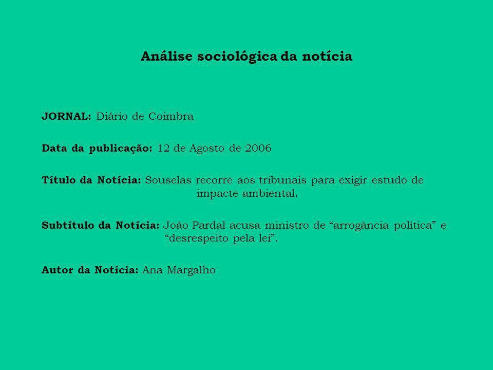 Análise sociológica da notícia JORNAL: Diário de Coimbra Data da publicação: 12 de Agosto de 2006 Título da Notícia: Souselas recorre aos tribunais para exigir estudo de impacte ambiental.