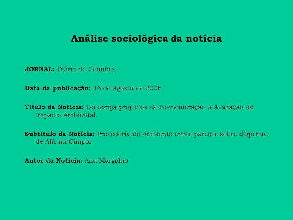Análise sociológica da notícia JORNAL: Diário de Coimbra Data da publicação: 16 de Agosto de 2006 Título da Notícia: Lei obriga projectos de co-incineração a Avaliação de Impacto Ambiental.