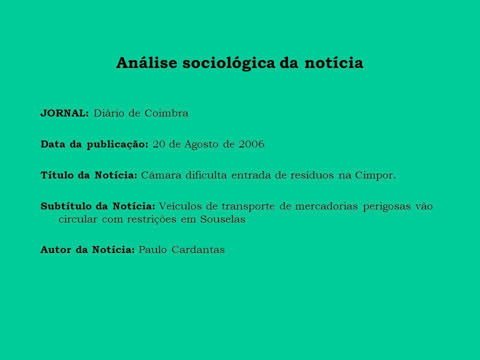 Análise sociológica da notícia JORNAL: Diário de Coimbra Data da publicação: 20 de Agosto de 2006 Título da Notícia: Câmara dificulta entrada de resíduos na Cimpor.