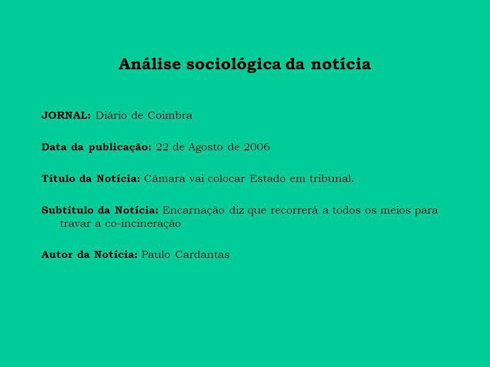 Análise sociológica da notícia JORNAL: Diário de Coimbra Data da publicação: 22 de Agosto de 2006 Título da Notícia: Câmara vai colocar Estado em tribunal.