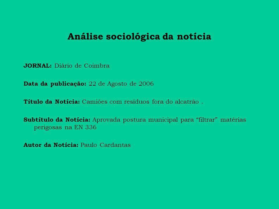 Análise sociológica da notícia JORNAL: Diário de Coimbra Data da publicação: 22 de Agosto de 2006 Título da Notícia: Camiões com resíduos fora do alcatrão.
