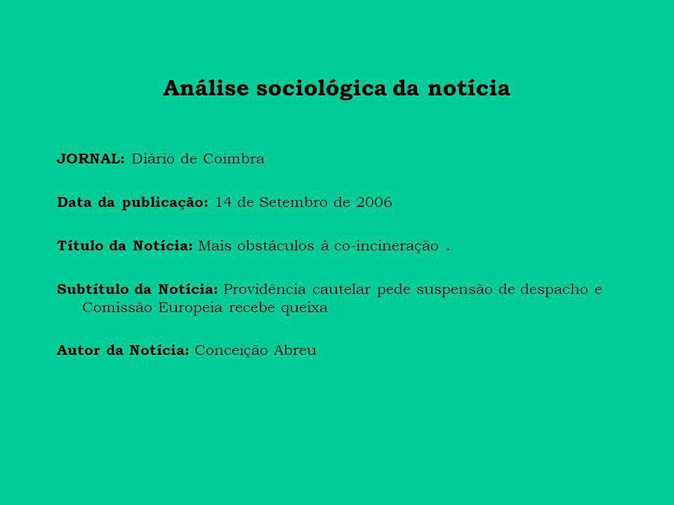 Análise sociológica da notícia JORNAL: Diário de Coimbra Data da publicação: 14 de Setembro de 2006 Título da Notícia: Mais obstáculos à co-incineraçã