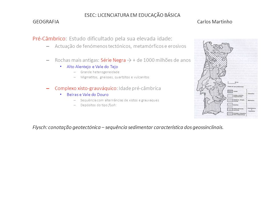 ESEC: LICENCIATURA EM EDUCAÇÃO BÁSICA GEOGRAFIA Carlos Martinho Pré-Câmbrico: Estudo dificultado pela sua elevada idade: – Actuação de fenómenos tectó