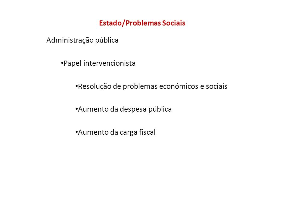 Estado/Problemas Sociais Duas correntes: Estado intervencionista – resolução de problemas económicos e sociais.