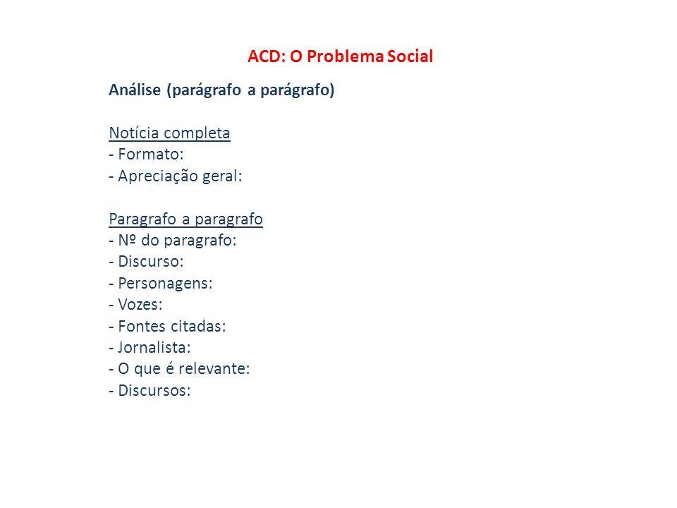ACD: O Problema Social Análise (parágrafo a parágrafo) Notícia completa - Formato: - Apreciação geral: Paragrafo a paragrafo - Nº do paragrafo: - Disc