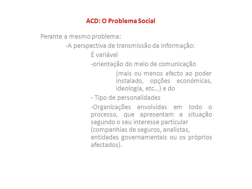 ACD: O Problema Social Perante a mesmo problema: -A perspectiva de transmissão da informação: É variável -orientação do meio de comunicação (mais ou m