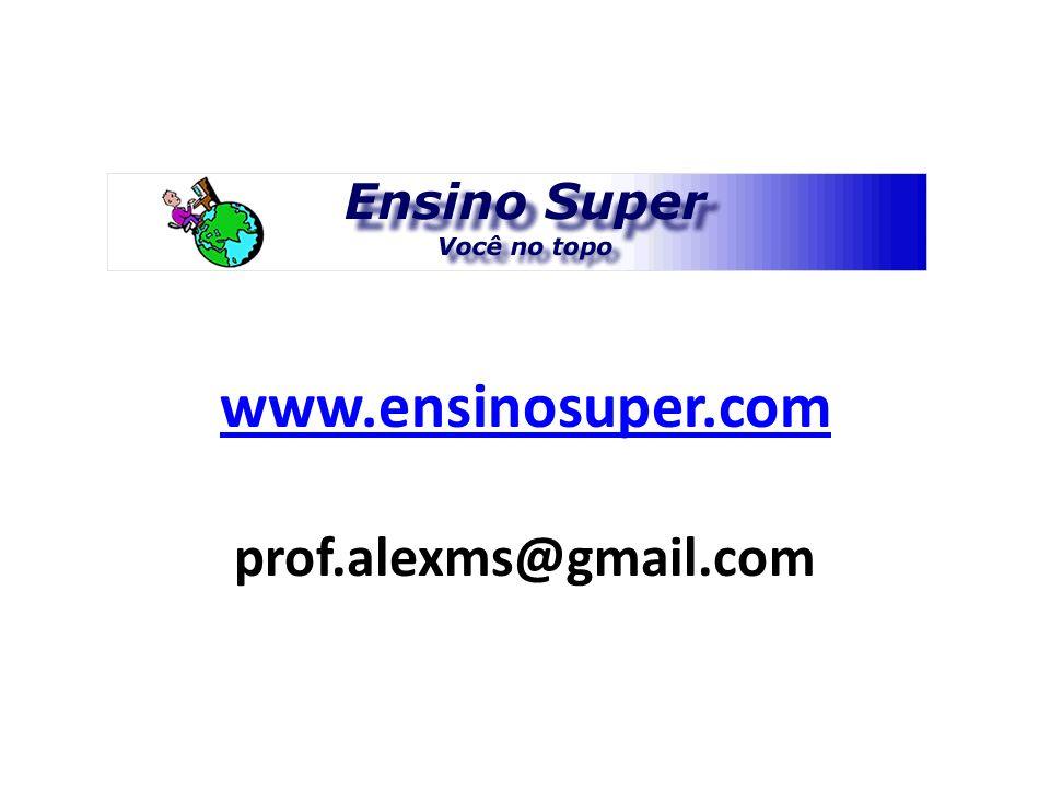 www.ensinosuper.com prof.alexms@gmail.com