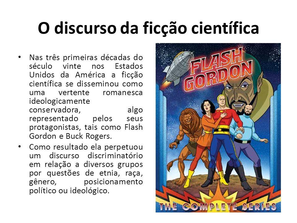 O discurso da ficção científica Nas três primeiras décadas do século vinte nos Estados Unidos da América a ficção científica se disseminou como uma vertente romanesca ideologicamente conservadora, algo representado pelos seus protagonistas, tais como Flash Gordon e Buck Rogers.