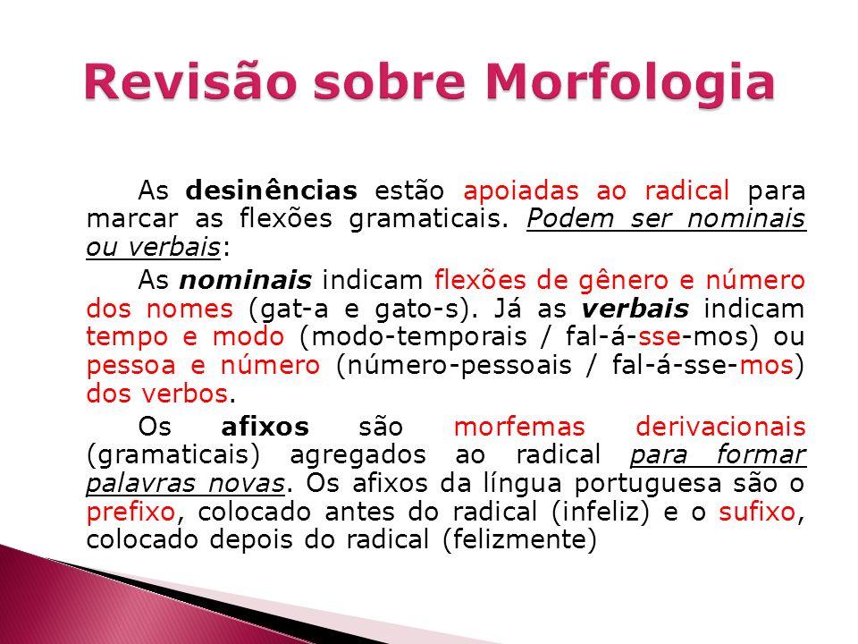As desinências estão apoiadas ao radical para marcar as flexões gramaticais. Podem ser nominais ou verbais: As nominais indicam flexões de gênero e nú