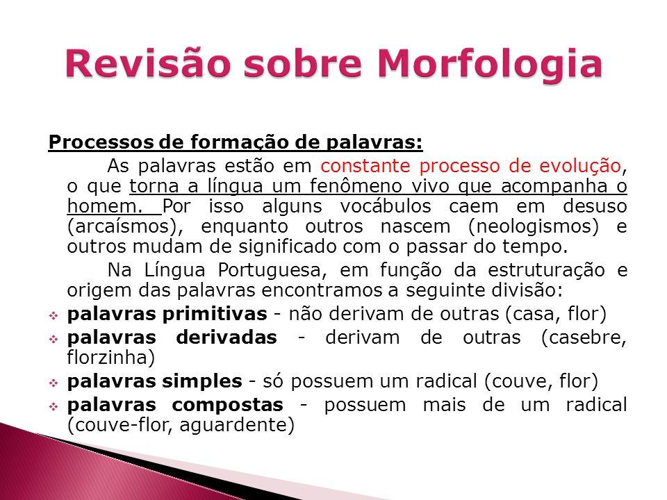 Para a formação das palavras portuguesas, é necessário o conhecimento dos seguintes processos de formação: Composição - processo em que ocorre a junção de dois ou mais radicais.
