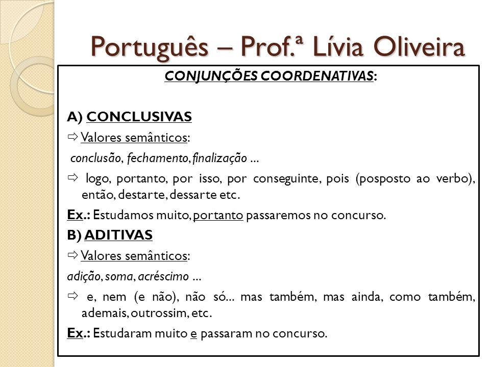 Português – Prof.ª Lívia Oliveira CONJUNÇÕES COORDENATIVAS: A) CONCLUSIVAS Valores semânticos: conclusão, fechamento, finalização...