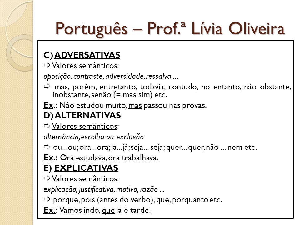 Português – Prof.ª Lívia Oliveira C) ADVERSATIVAS Valores semânticos: oposição, contraste, adversidade, ressalva...