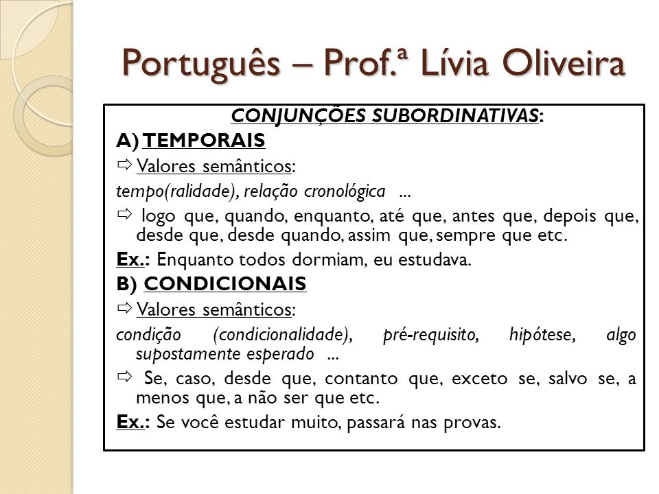 Português – Prof.ª Lívia Oliveira CONJUNÇÕES SUBORDINATIVAS: A) TEMPORAIS Valores semânticos: tempo(ralidade), relação cronológica...