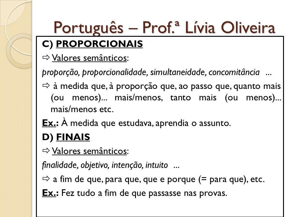 Português – Prof.ª Lívia Oliveira C) PROPORCIONAIS Valores semânticos: proporção, proporcionalidade, simultaneidade, concomitância...
