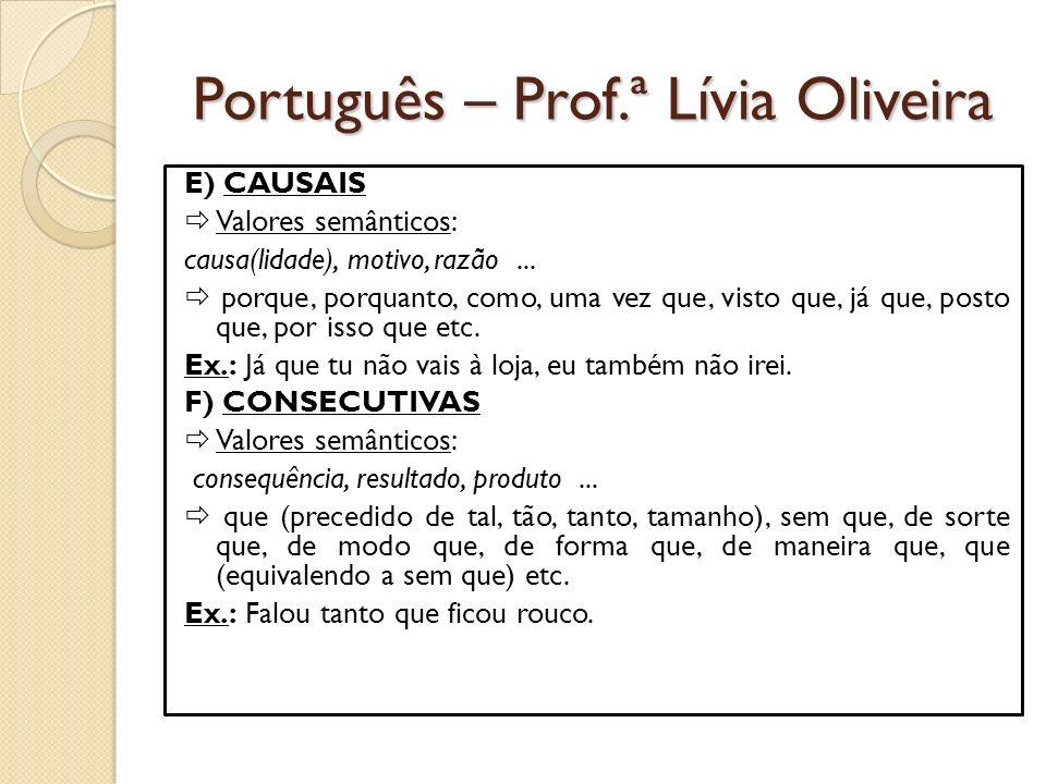 Português – Prof.ª Lívia Oliveira E) CAUSAIS Valores semânticos: causa(lidade), motivo, razão...
