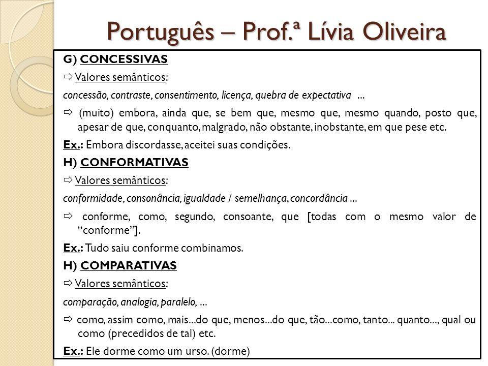 Português – Prof.ª Lívia Oliveira G) CONCESSIVAS Valores semânticos: concessão, contraste, consentimento, licença, quebra de expectativa...