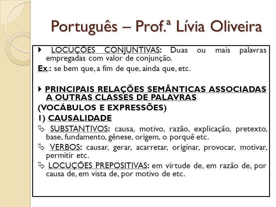 Português – Prof.ª Lívia Oliveira LOCUÇÕES CONJUNTIVAS: Duas ou mais palavras empregadas com valor de conjunção.