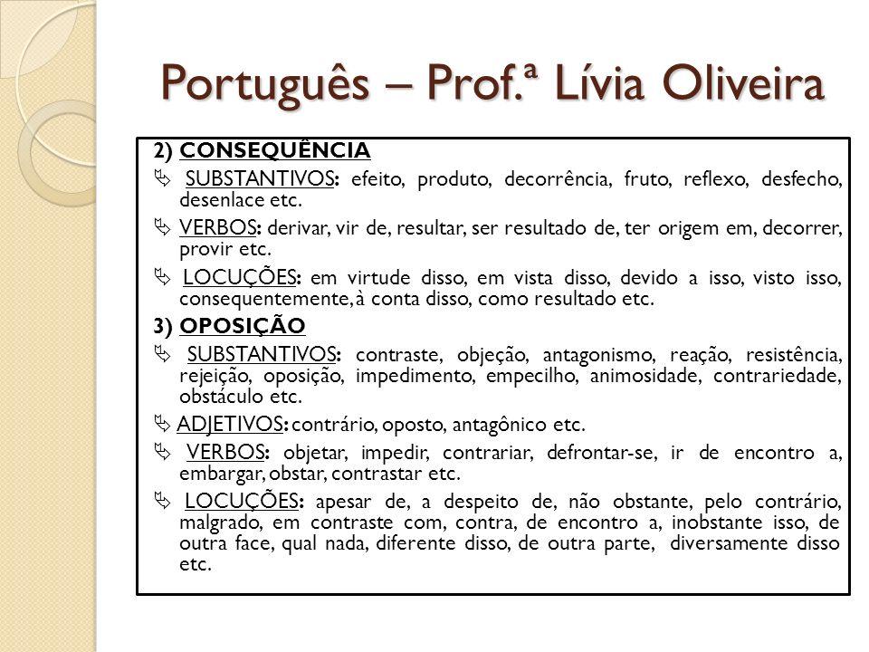 Português – Prof.ª Lívia Oliveira 2) CONSEQUÊNCIA SUBSTANTIVOS: efeito, produto, decorrência, fruto, reflexo, desfecho, desenlace etc.