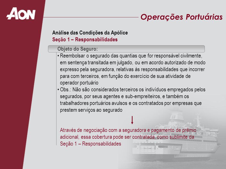 Operações Portuárias Objeto do Seguro: Reembolsar o segurado das quantias que for responsável civilmente, em sentença transitada em julgado, ou em aco