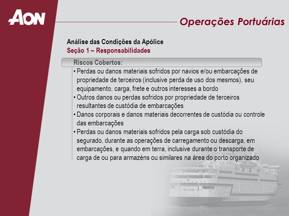 Operações Portuárias Riscos Cobertos: Perdas ou danos materiais sofridos por navios e/ou embarcações de propriedade de terceiros (inclusive perda de u