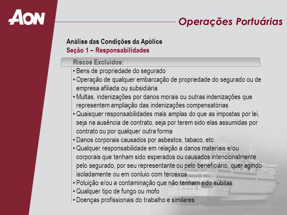 Operações Portuárias Riscos Excluídos: Bens de propriedade do segurado Operação de qualquer embarcação de propriedade do segurado ou de empresa afilia