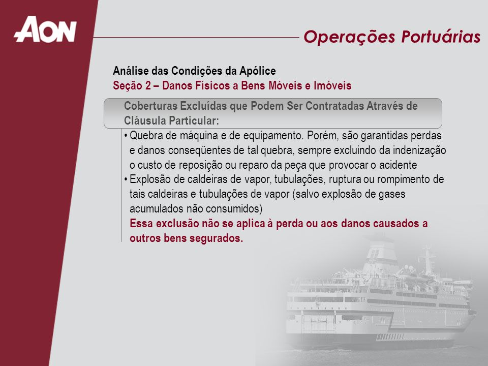 Operações Portuárias Coberturas Excluídas que Podem Ser Contratadas Através de Cláusula Particular: Quebra de máquina e de equipamento. Porém, são gar