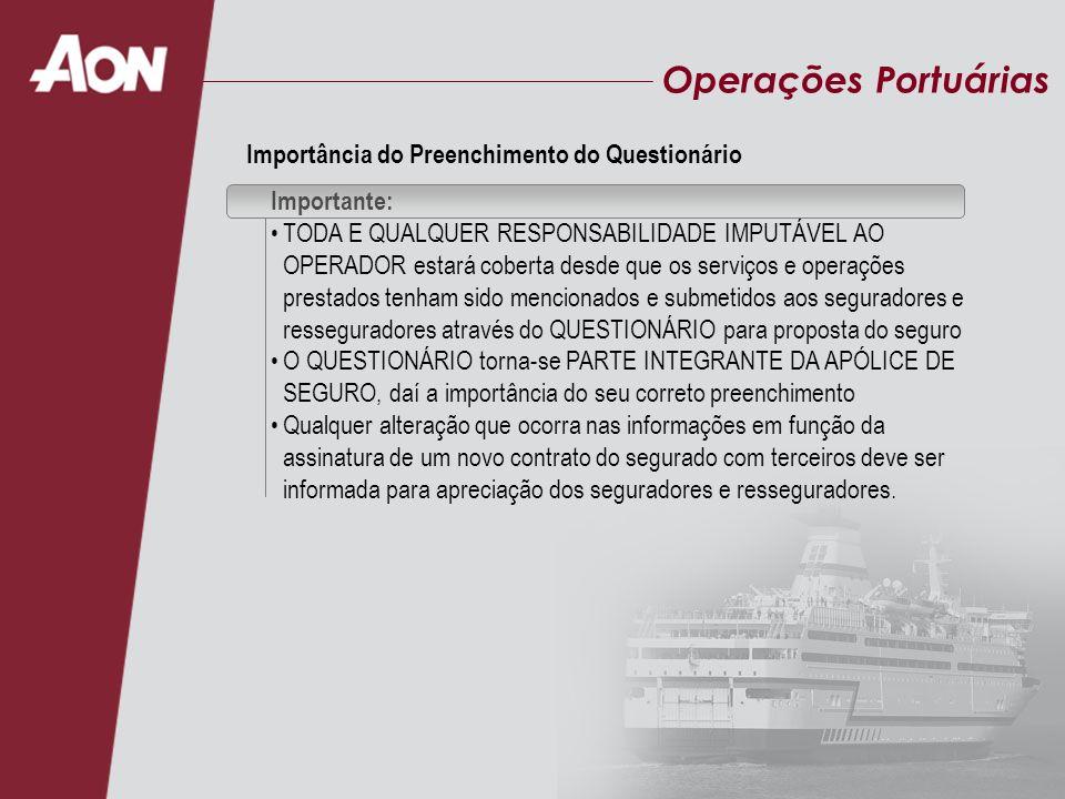 Operações Portuárias Importante: TODA E QUALQUER RESPONSABILIDADE IMPUTÁVEL AO OPERADOR estará coberta desde que os serviços e operações prestados ten