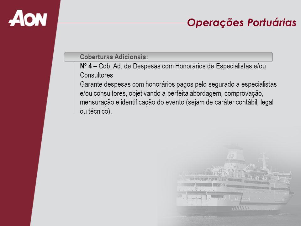 Operações Portuárias Coberturas Adicionais: Nº 4 – Cob. Ad. de Despesas com Honorários de Especialistas e/ou Consultores Garante despesas com honorári