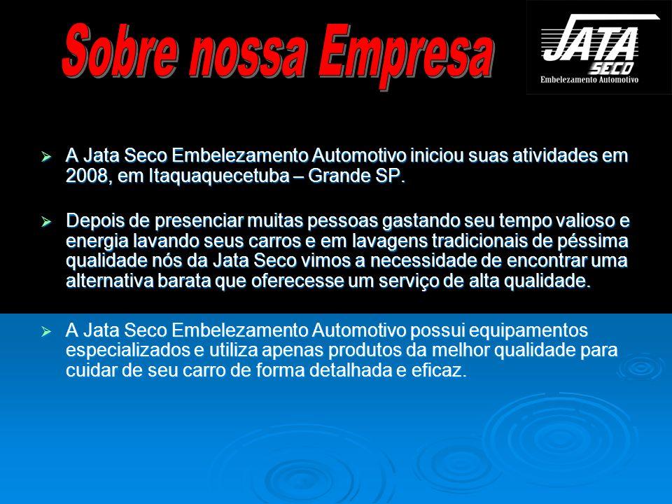 A Jata Seco Embelezamento Automotivo iniciou suas atividades em 2008, em Itaquaquecetuba – Grande SP. A Jata Seco Embelezamento Automotivo iniciou sua