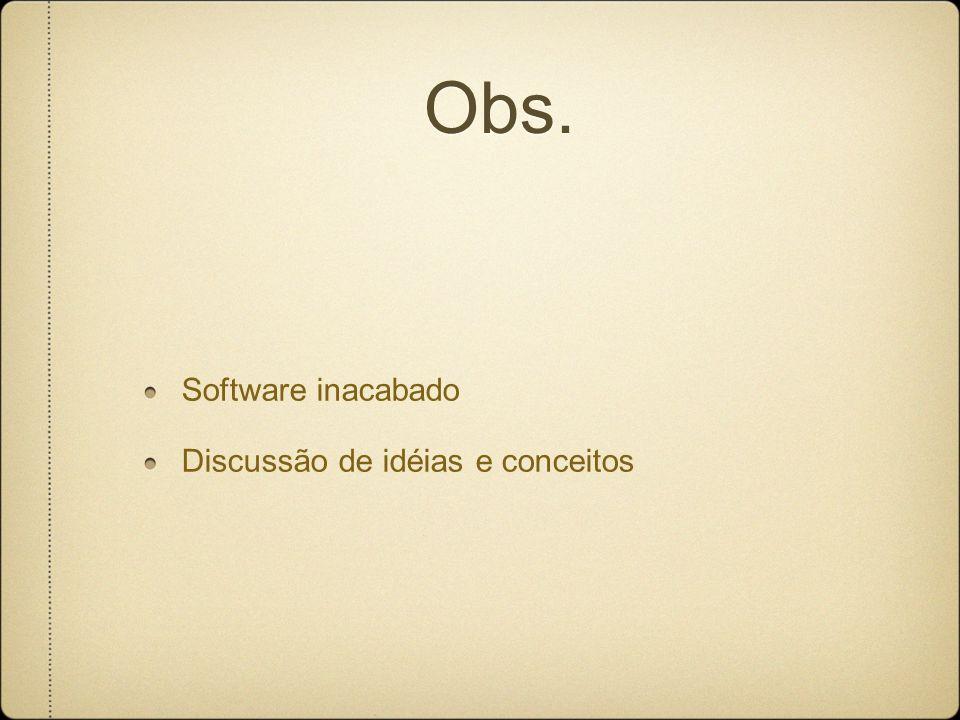 Obs. Software inacabado Discussão de idéias e conceitos