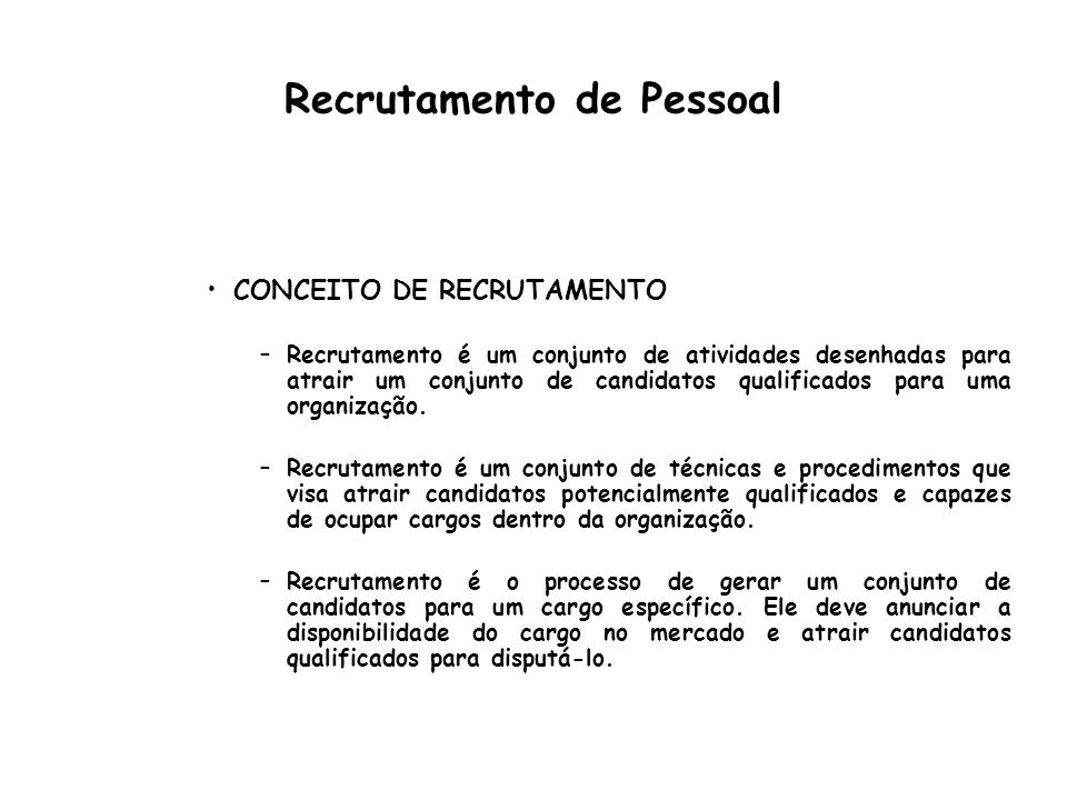 Recrutamento de Pessoal CONCEITO DE RECRUTAMENTO –Recrutamento é um conjunto de atividades desenhadas para atrair um conjunto de candidatos qualificad