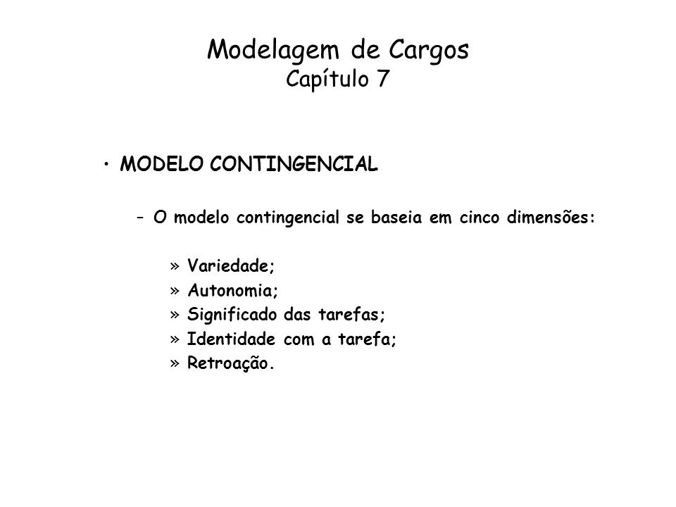Modelagem de Cargos Capítulo 7 MODELO CONTINGENCIAL –O modelo contingencial se baseia em cinco dimensões: »Variedade; »Autonomia; »Significado das tar