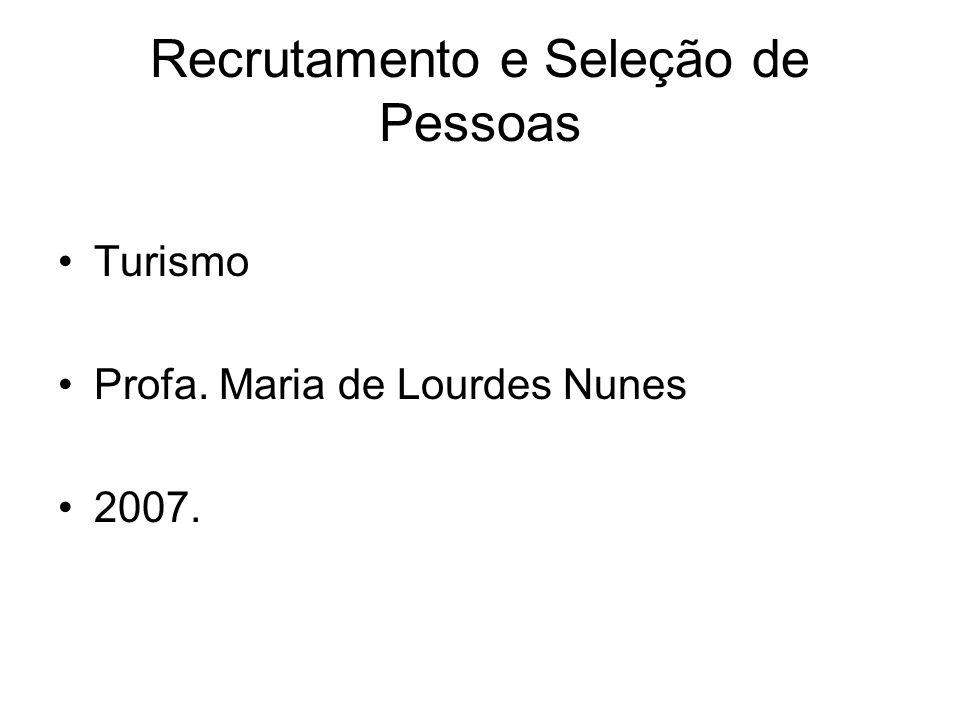 Recrutamento e Seleção de Pessoas Turismo Profa. Maria de Lourdes Nunes 2007.