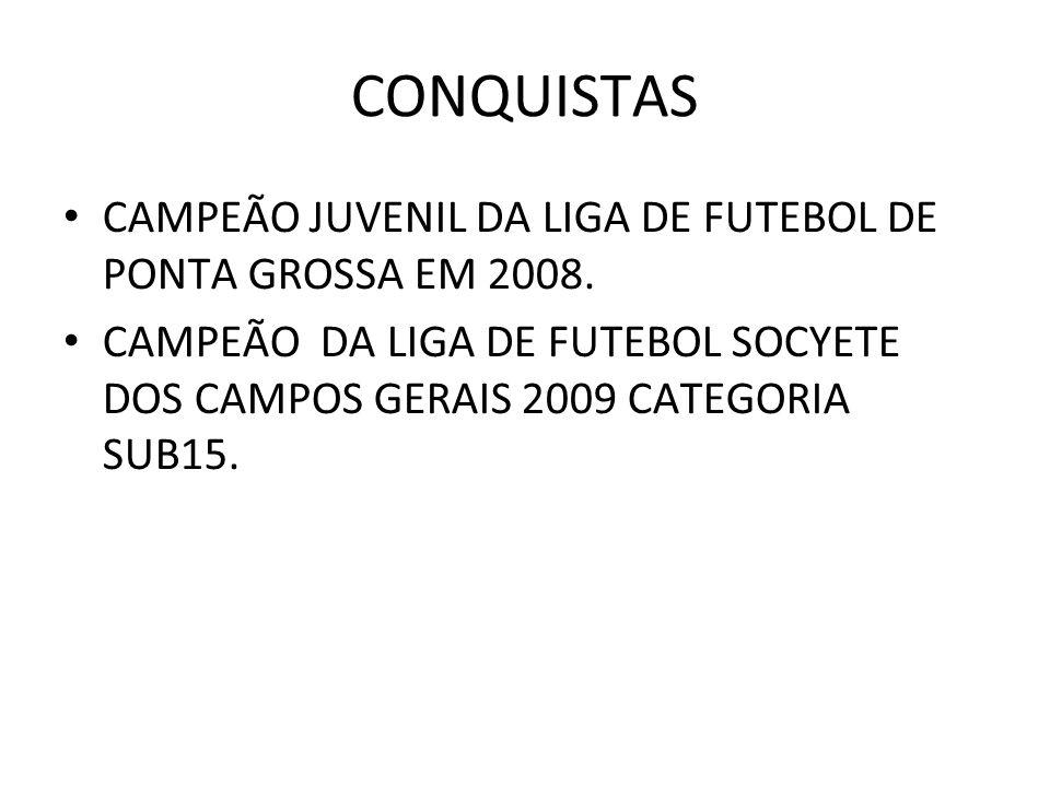 CONQUISTAS CAMPEÃO JUVENIL DA LIGA DE FUTEBOL DE PONTA GROSSA EM 2008. CAMPEÃO DA LIGA DE FUTEBOL SOCYETE DOS CAMPOS GERAIS 2009 CATEGORIA SUB15.