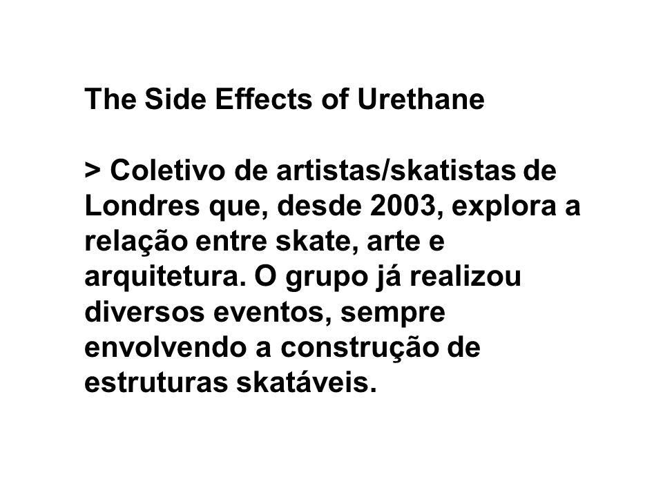 The Side Effects of Urethane > Coletivo de artistas/skatistas de Londres que, desde 2003, explora a relação entre skate, arte e arquitetura. O grupo j