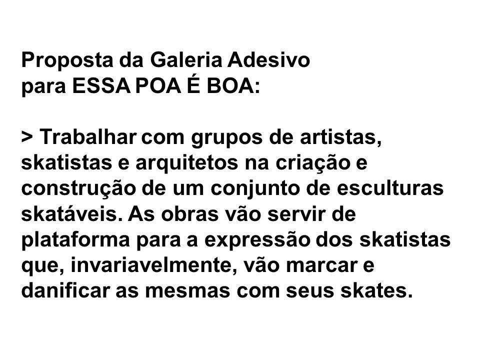 Proposta da Galeria Adesivo para ESSA POA É BOA: > Trabalhar com grupos de artistas, skatistas e arquitetos na criação e construção de um conjunto de