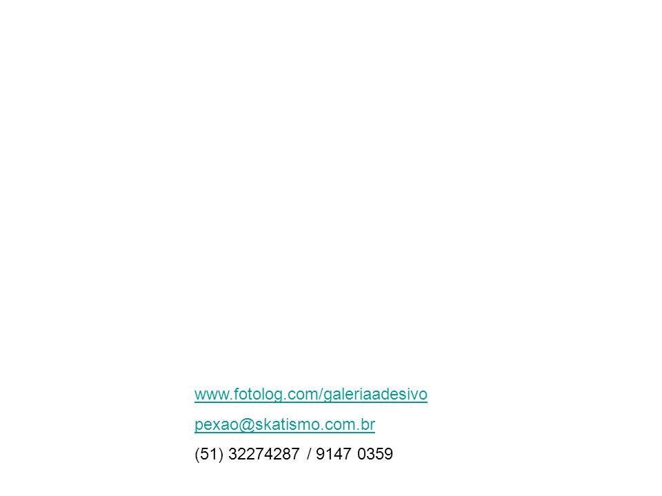 www.fotolog.com/galeriaadesivo pexao@skatismo.com.br (51) 32274287 / 9147 0359