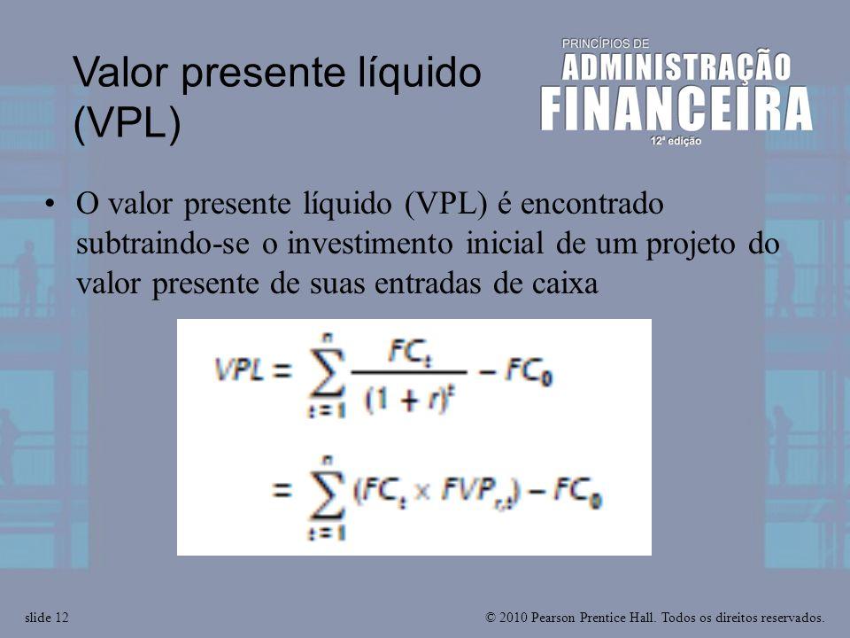 © 2010 Pearson Prentice Hall. Todos os direitos reservados.slide 12 O valor presente líquido (VPL) é encontrado subtraindo-se o investimento inicial d