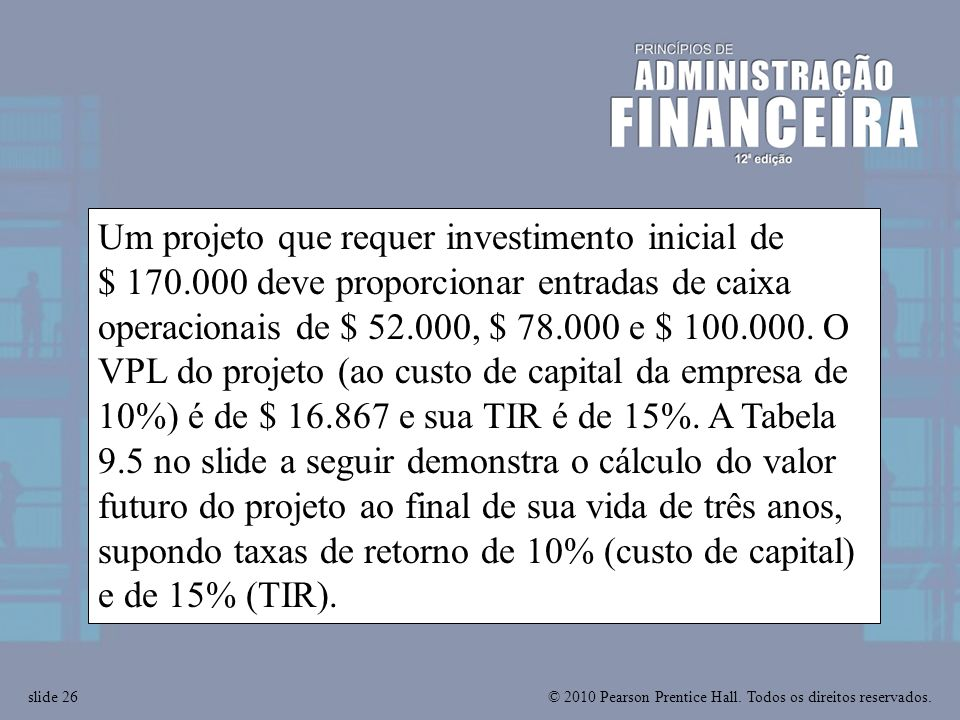 © 2010 Pearson Prentice Hall. Todos os direitos reservados.slide 26 Um projeto que requer investimento inicial de $ 170.000 deve proporcionar entradas