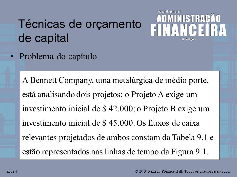 © 2010 Pearson Prentice Hall. Todos os direitos reservados.slide 4 A Bennett Company, uma metalúrgica de médio porte, está analisando dois projetos: o