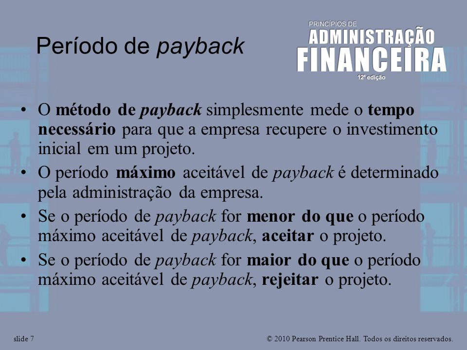 © 2010 Pearson Prentice Hall. Todos os direitos reservados.slide 7 Período de payback O método de payback simplesmente mede o tempo necessário para qu